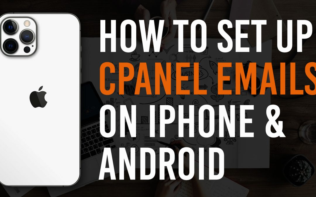 How To Setup Your Email On An iPhone or Android